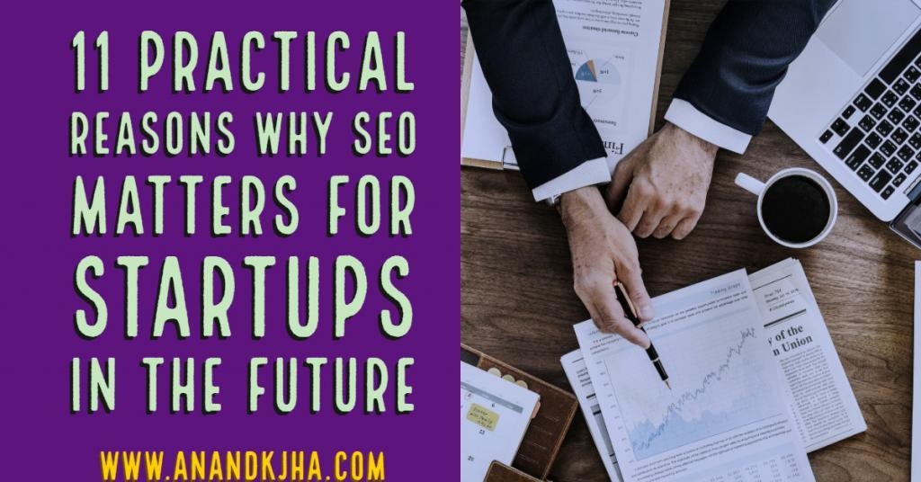 11 Practical Reasons Why SEO Matters for Startups in the Future