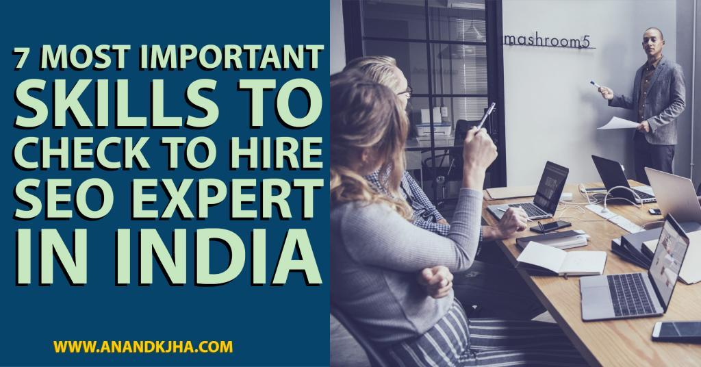 7 Most Important Skills to Check to Hire SEO Expert in India