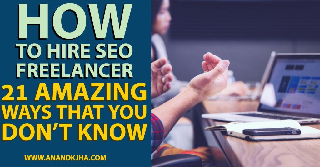 How to Hire SEO Freelancer_ 21 Amazing Ways That You Don't Know