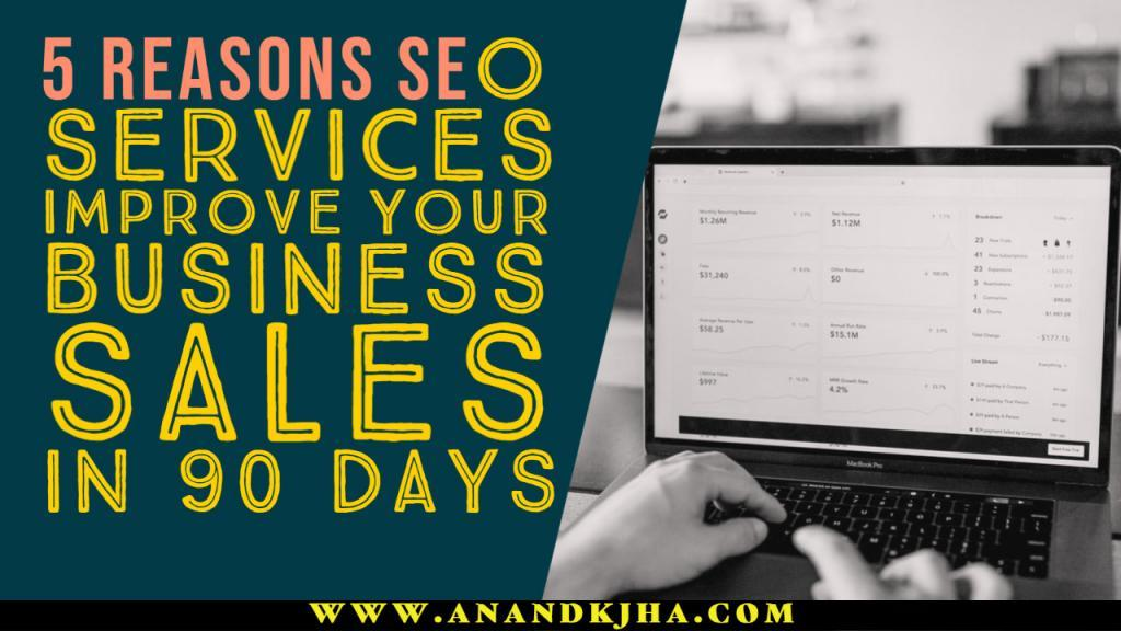 5 Reasons SEO Services Improve Your Business Sales in 90 Days