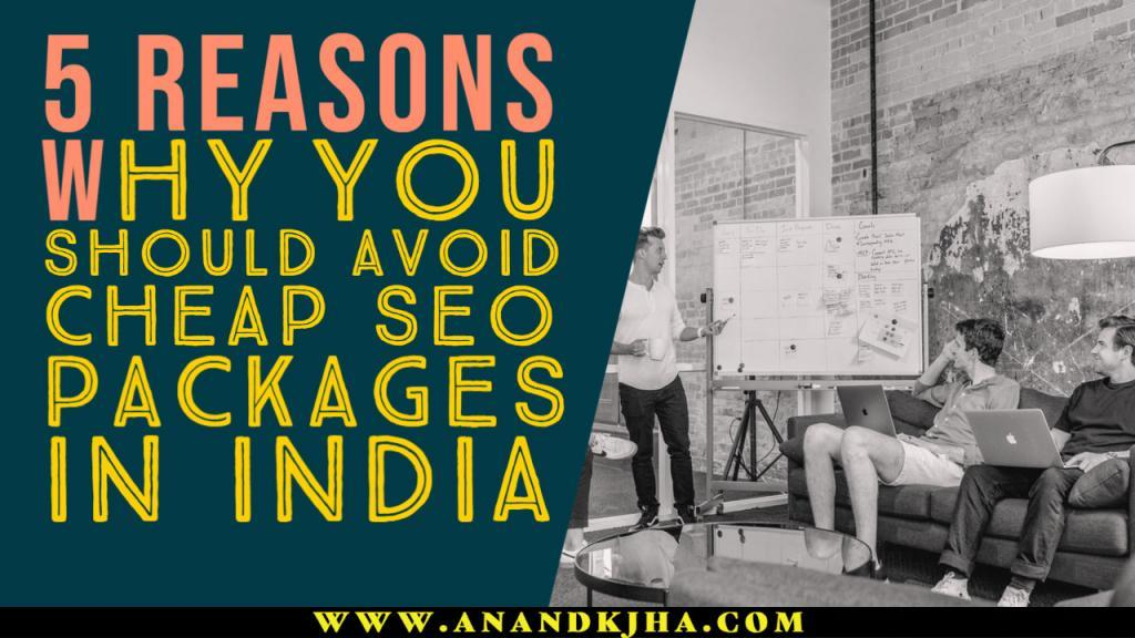 5 Reasons Why You Should Avoid Cheap SEO Packages in India