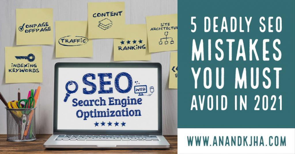 5 Deadly SEO Mistakes You Must Avoid in 2021